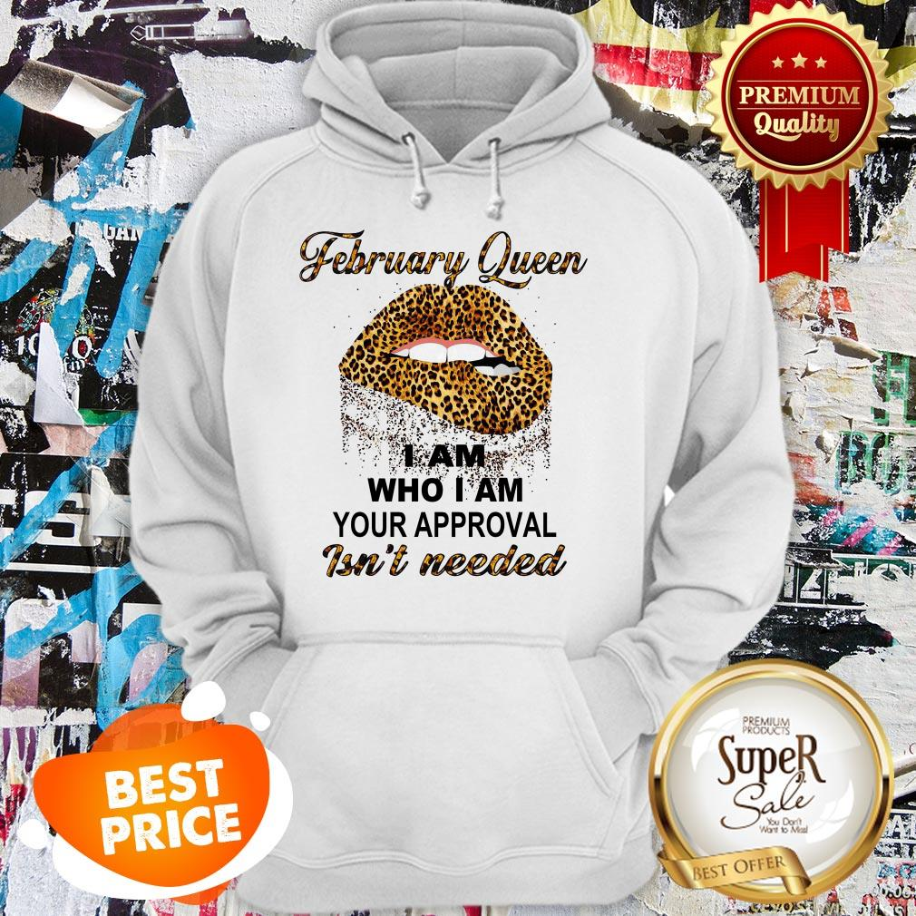 Leopard Lips February Queen I Am Who I Am Your Approval Isn't Needed Hoodie