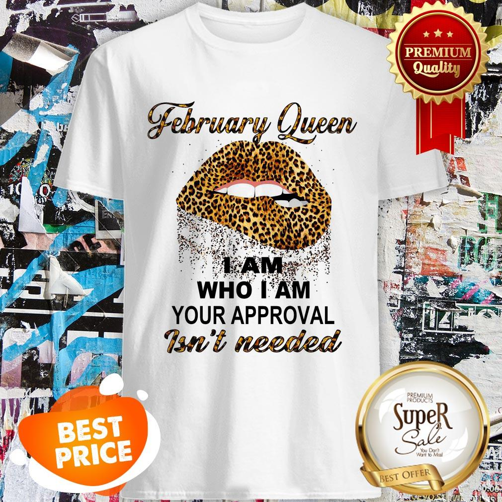 Leopard Lips February Queen I Am Who I Am Your Approval Isn't Needed Shirt