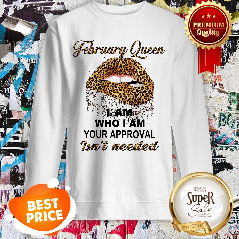 Leopard Lips February Queen I Am Who I Am Your Approval Isn't Needed Sweatshirt