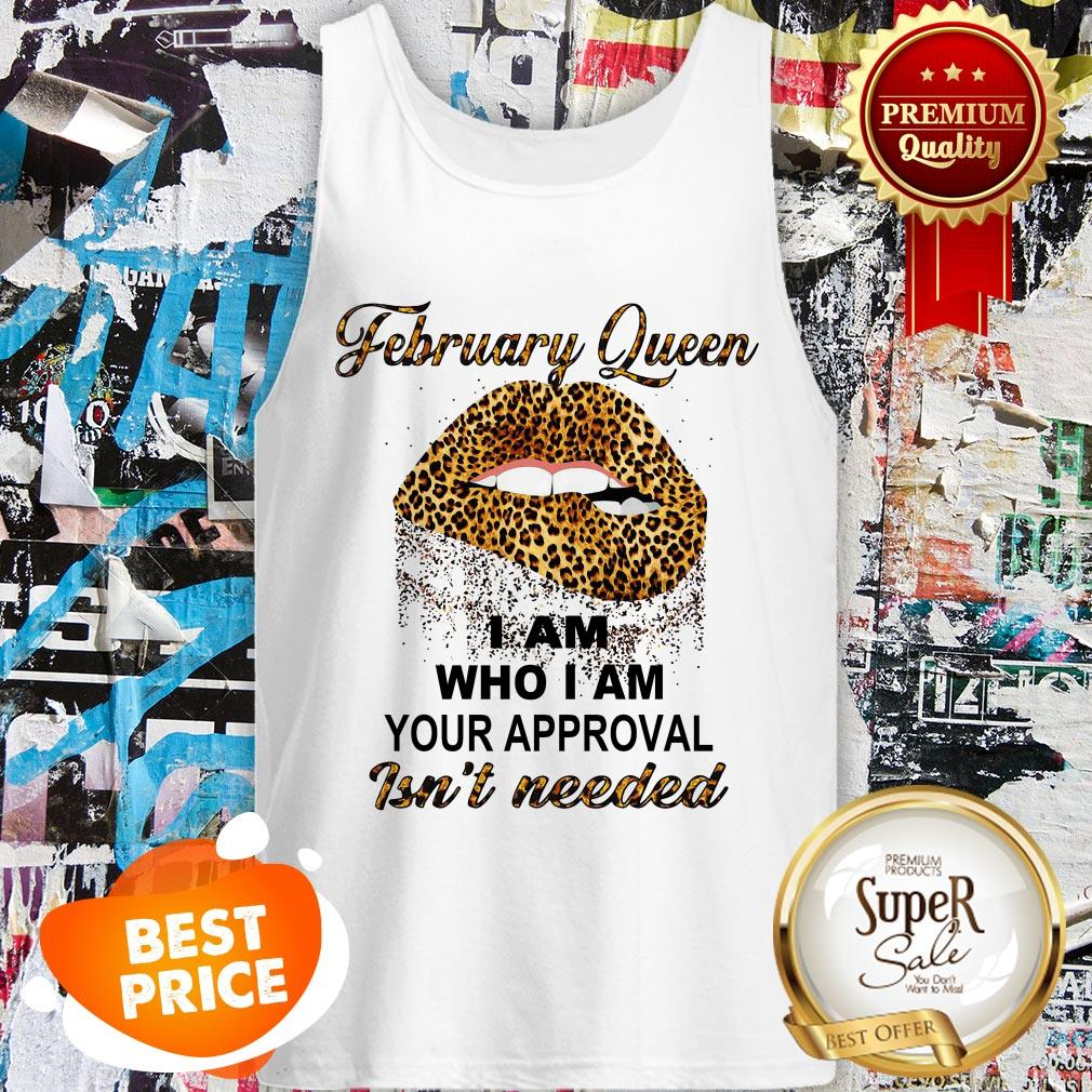 Leopard Lips February Queen I Am Who I Am Your Approval Isn't Needed Tank Top