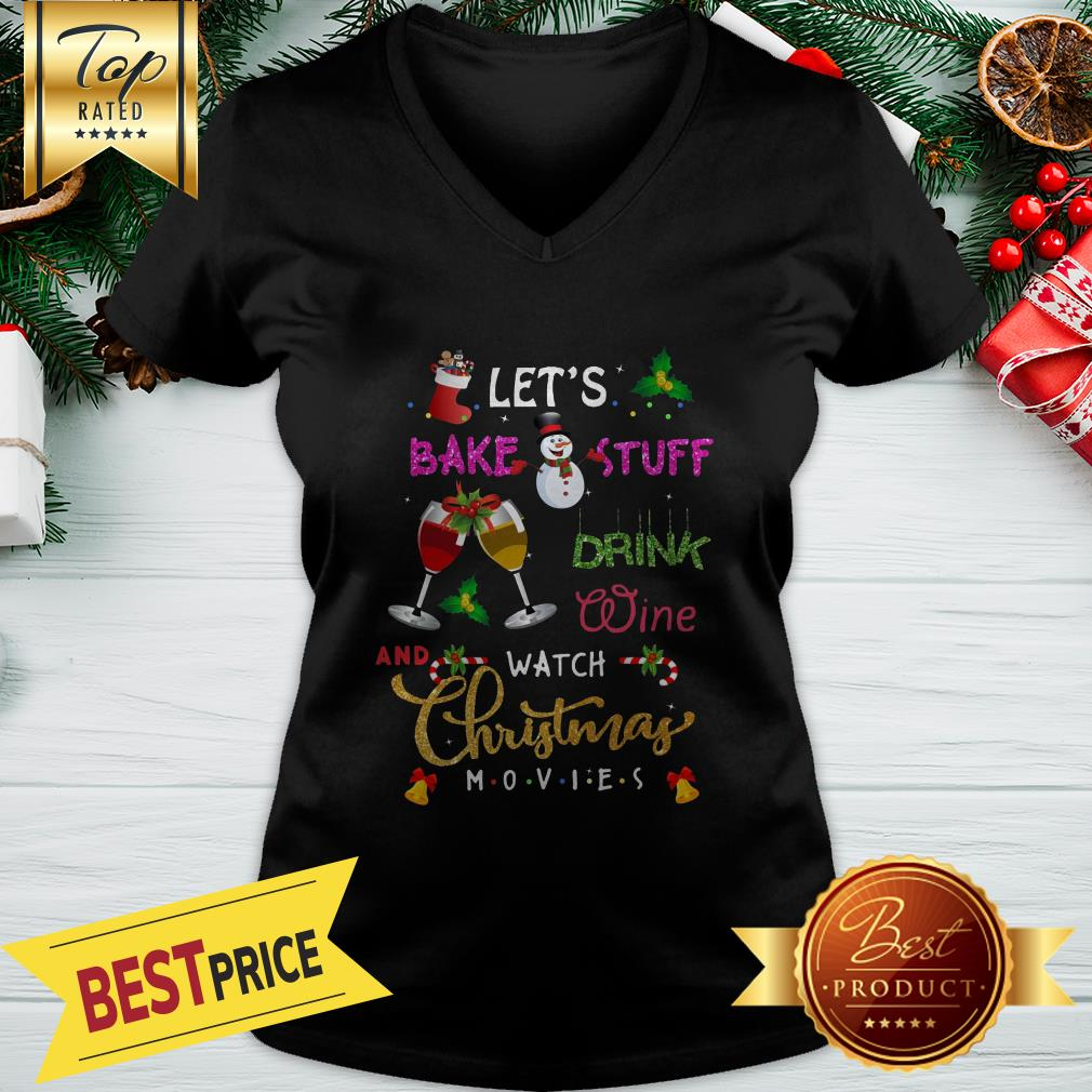 Let's Bake Stuff Drink Wine And Watch Christmas Movies V-Neck