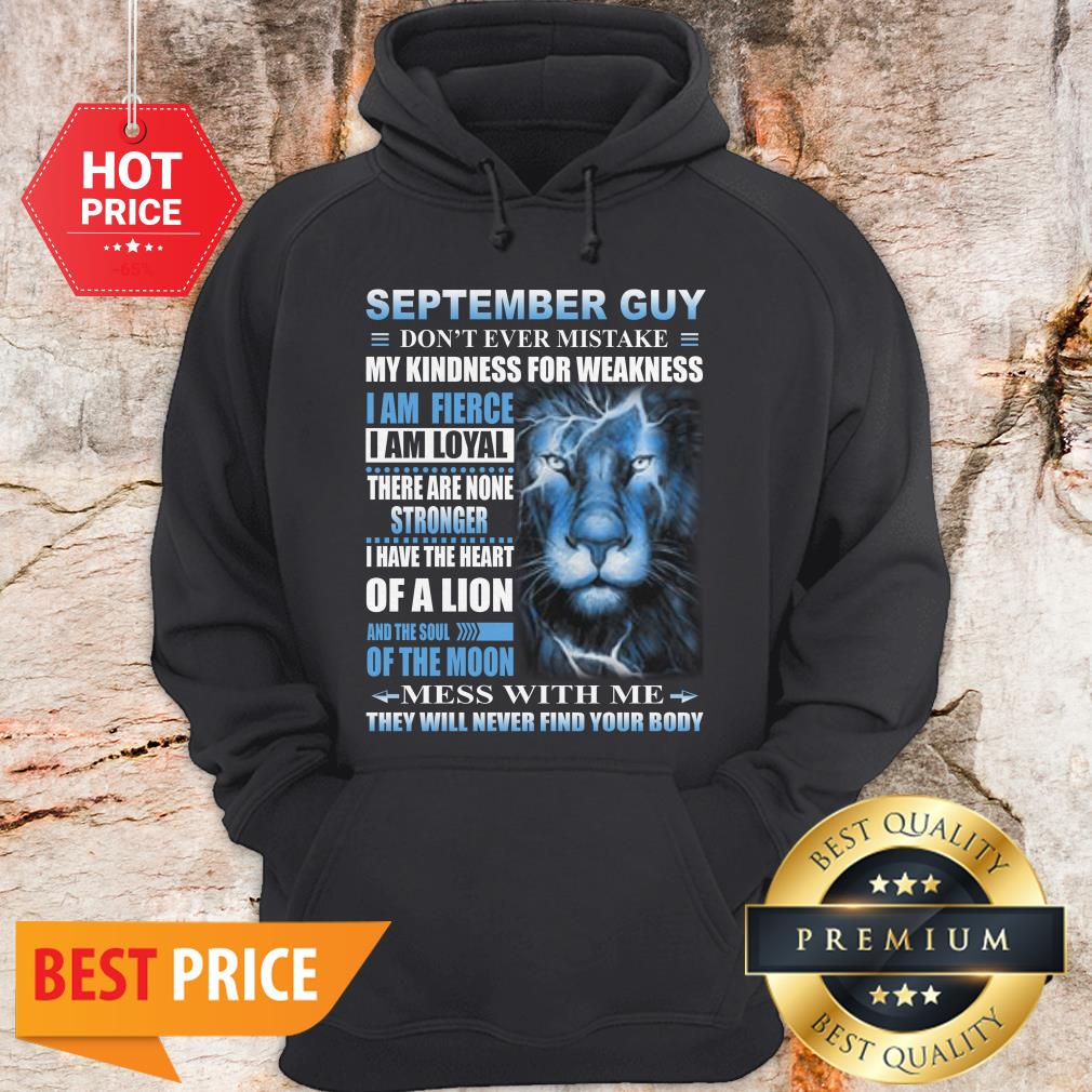 Lion September Guy Don't Ever Mistake My Kindness For Weakness Hoodie