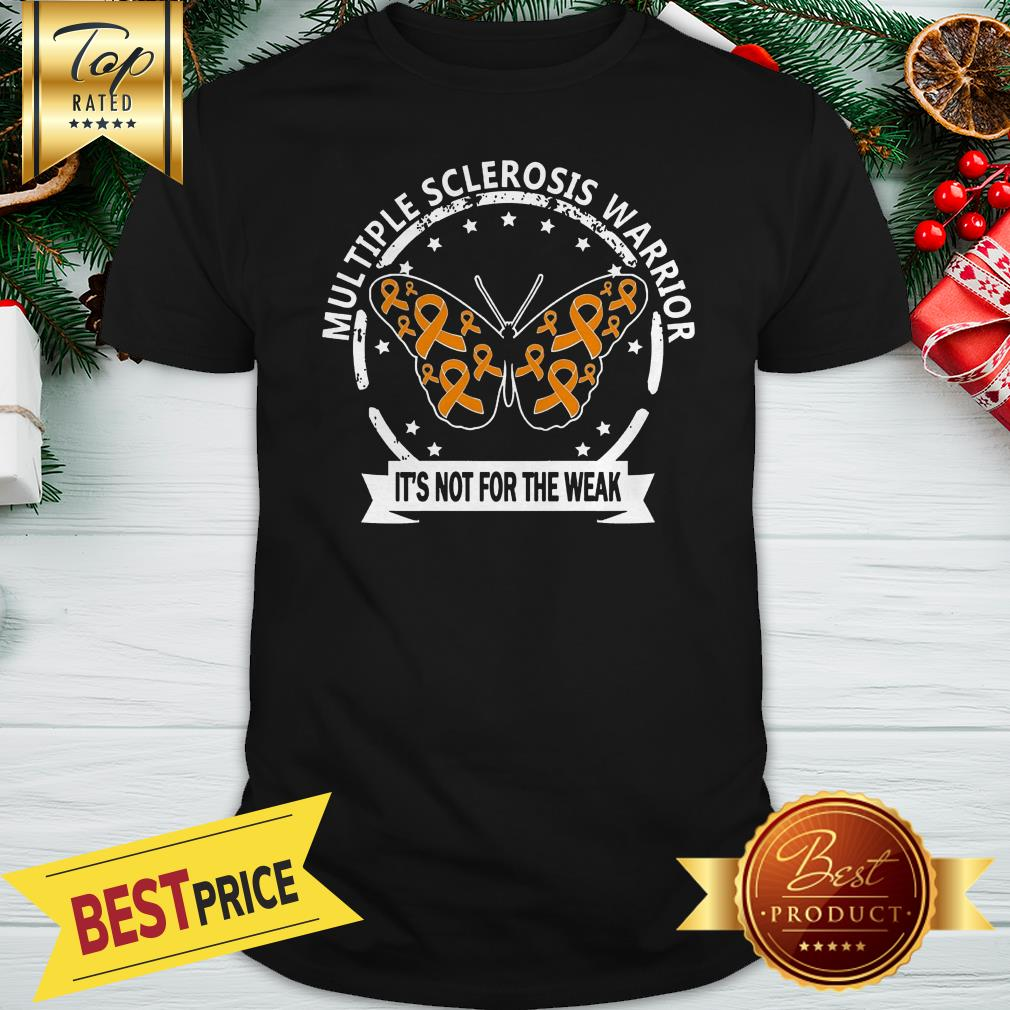 Multiple Sclerosis Warrior Butterfly Its Not For The Weak Shirt