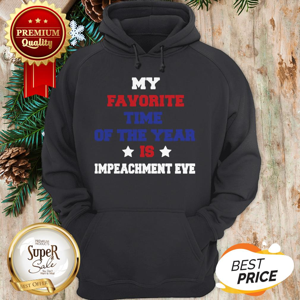 My Favorite Time Of The Year Is Impeachment Eve Hoodie