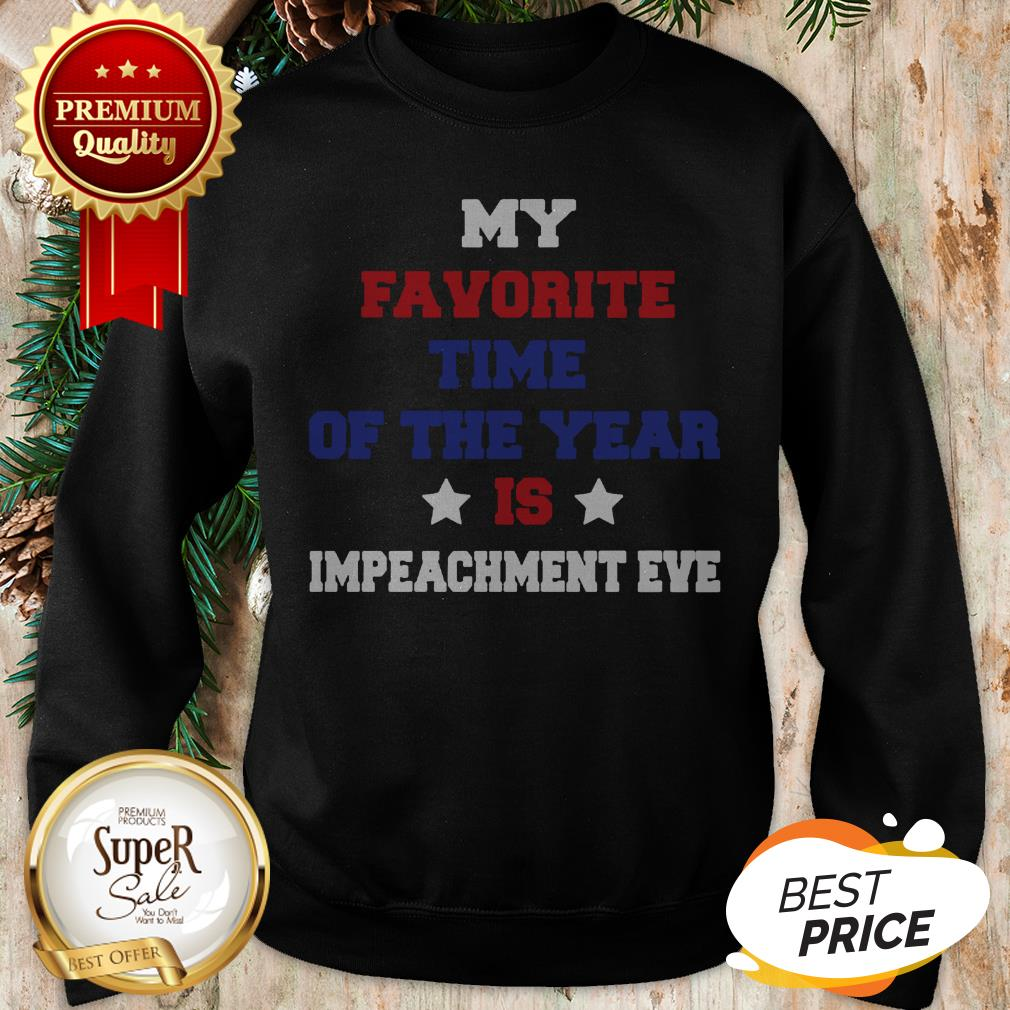 My Favorite Time Of The Year Is Impeachment Eve Sweatshirt