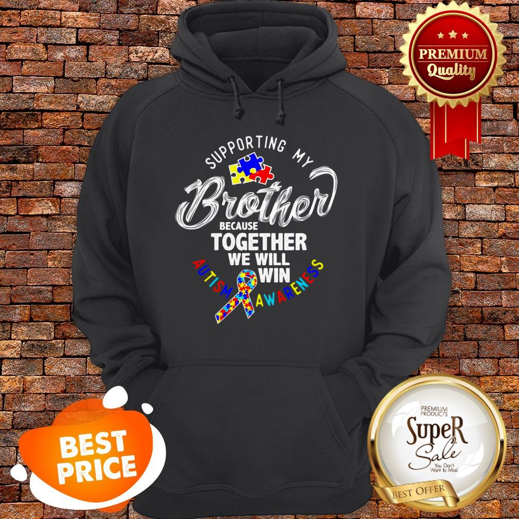 Nice Autism Awareness Supporting My Brother Hoodie