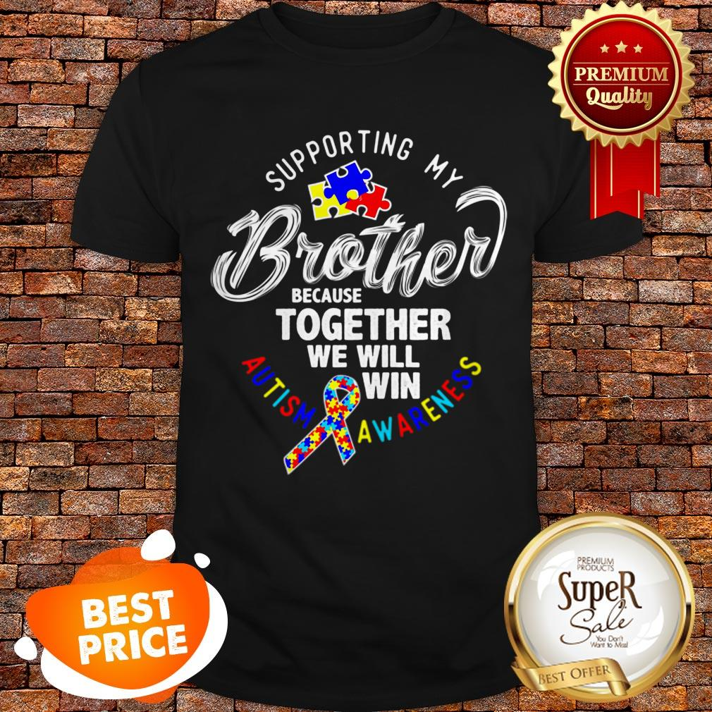Nice Autism Awareness Supporting My Brother Shirt