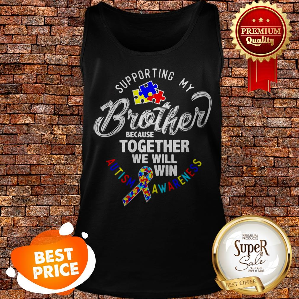 Nice Autism Awareness Supporting My Brother Tank Top