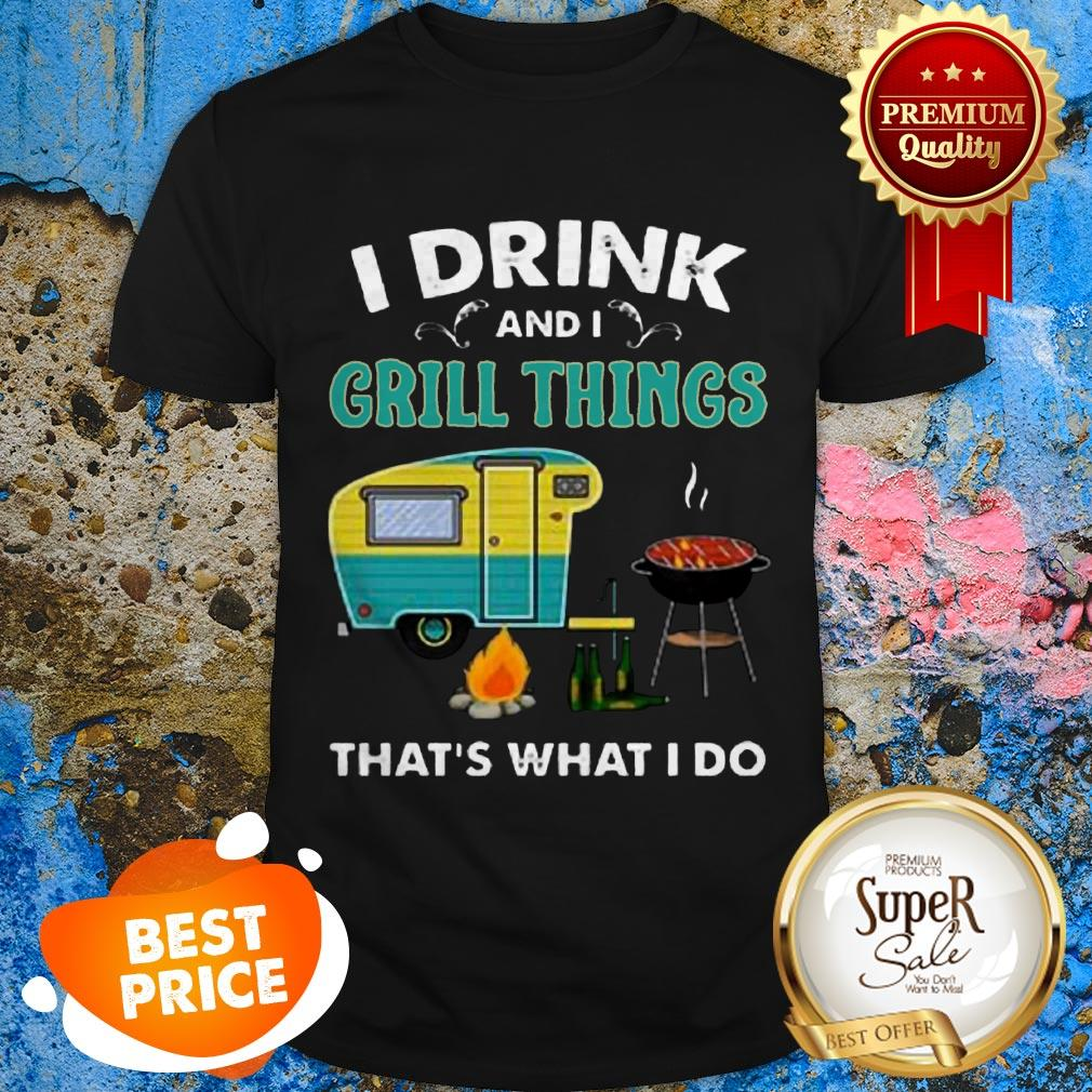 Nice Camping I Drink And I Grill Things That's What I Do Shirt