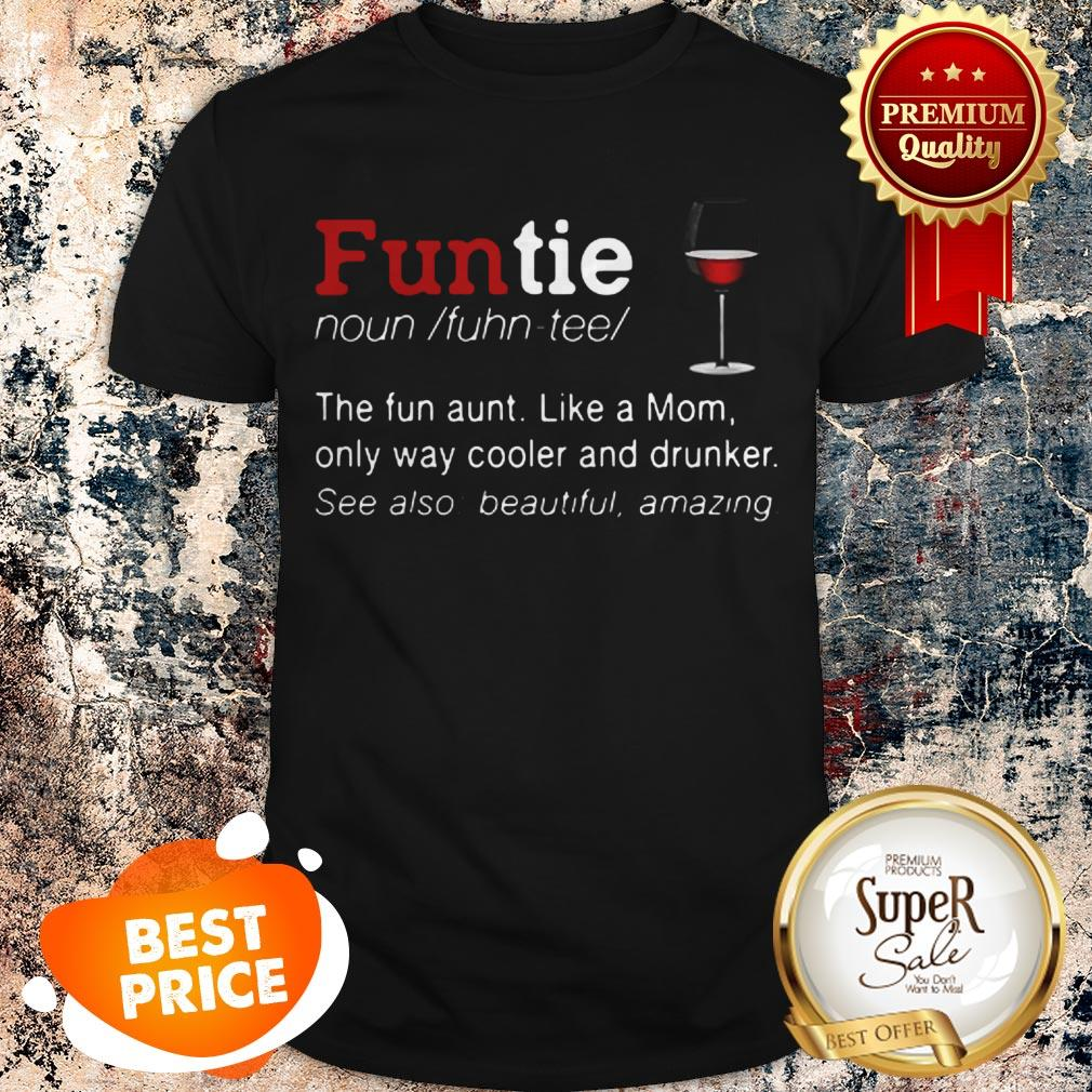 Nice Funtie Definite The Fun Aunt Like A Mom Only Way Cooler And Drunker Shirt