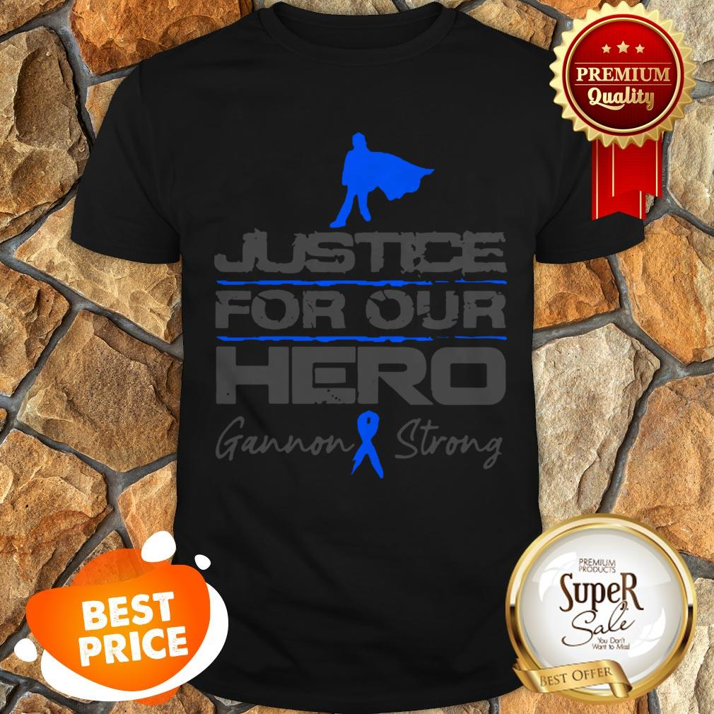 Nice Gannon Strong Justice For Our Hero Shirt