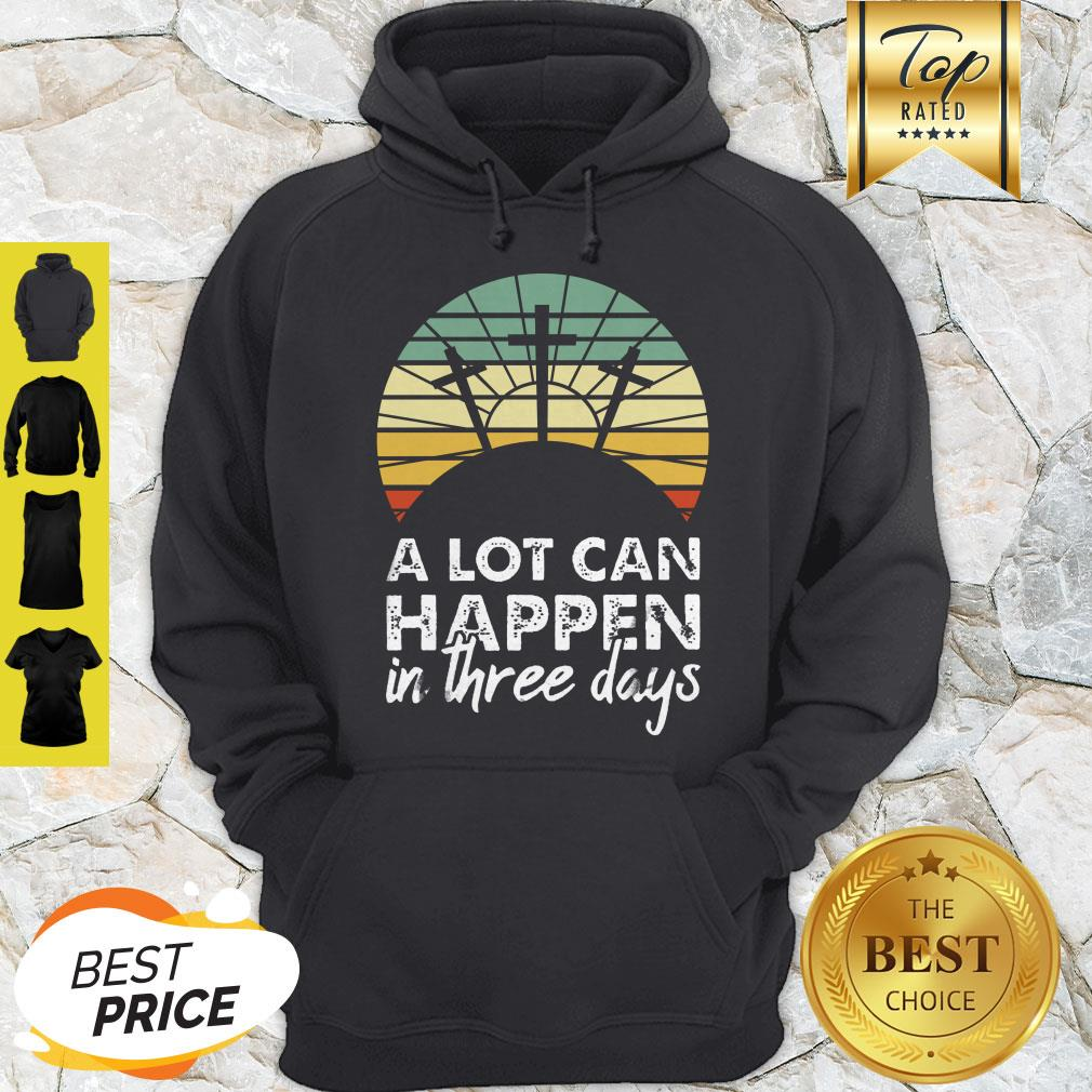 Nice Jesus Christ A Lot Can Happen In Three Days Vintage Hoodie