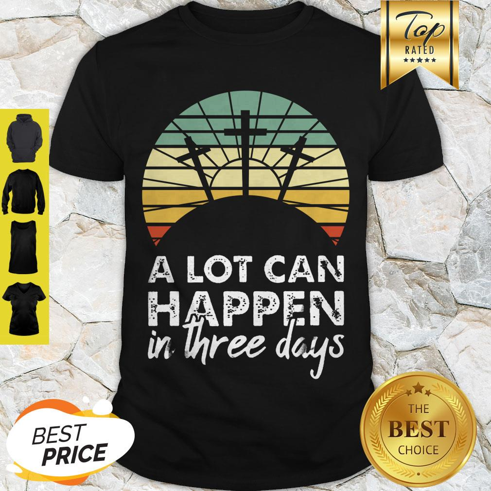Nice Jesus Christ A Lot Can Happen In Three Days Vintage Shirt