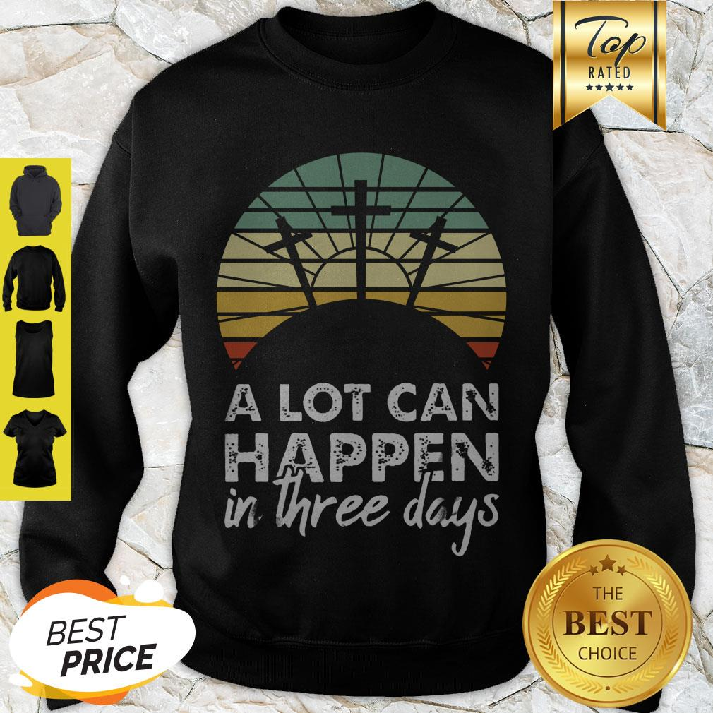 Nice Jesus Christ A Lot Can Happen In Three Days Vintage Sweatshirt