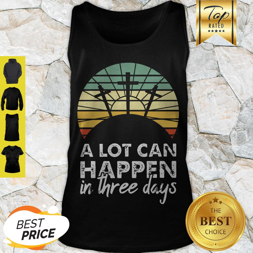 Nice Jesus Christ A Lot Can Happen In Three Days Vintage Tank Top