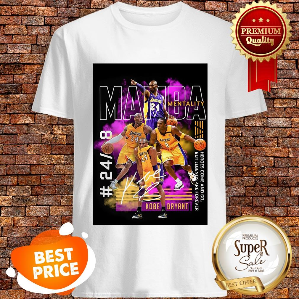 Nice Kobe Bryant Mamba Mentality 24 8 Heroes Come And Go Legends Are Forever Shirt
