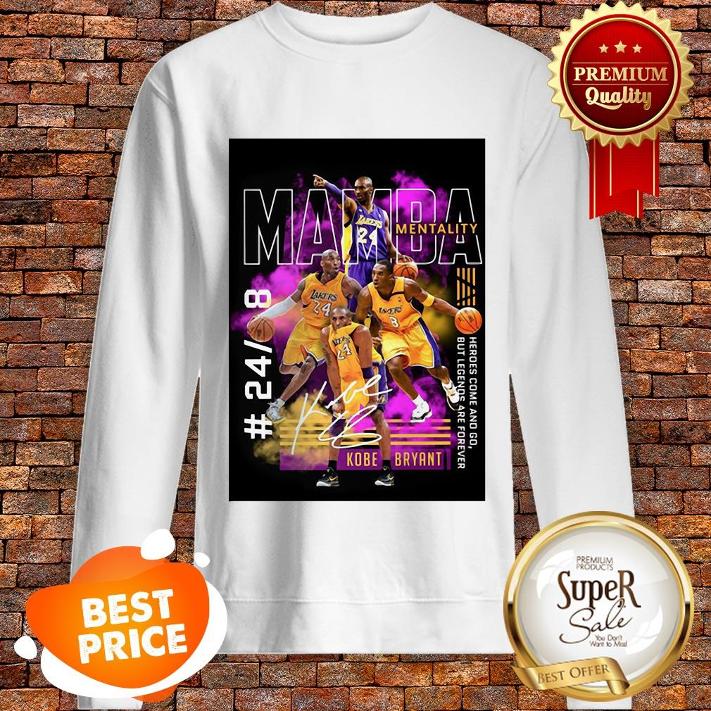 Nice Kobe Bryant Mamba Mentality 24 8 Heroes Come And Go Legends Are Forever Sweatshirt