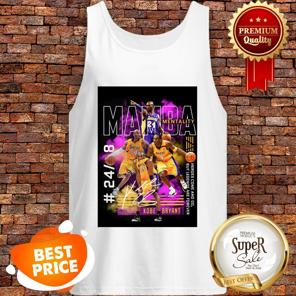 Nice Kobe Bryant Mamba Mentality 24 8 Heroes Come And Go Legends Are Forever Tank Top