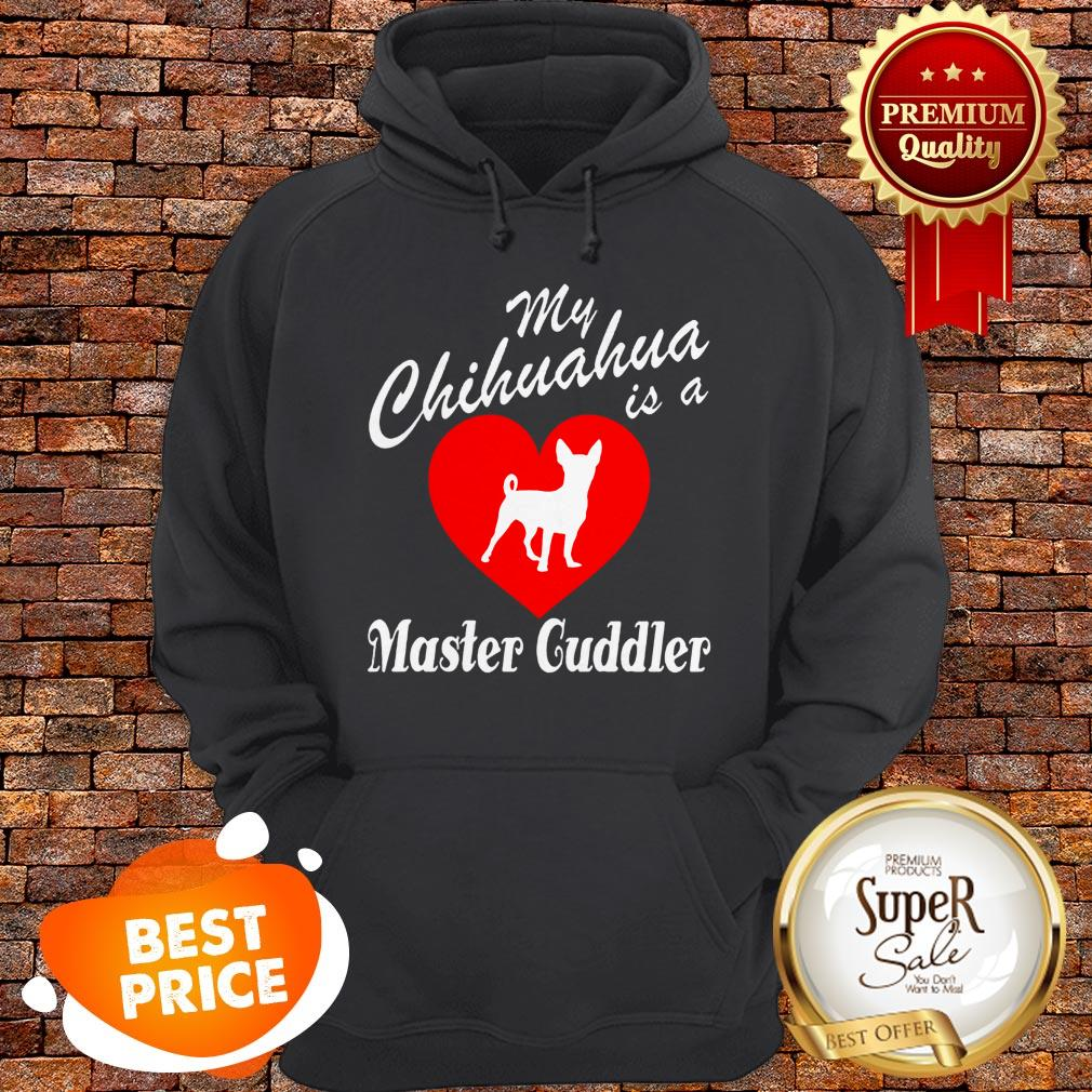 Nice Love My Chihuahua Is A Master Guddler Heart Hoodie