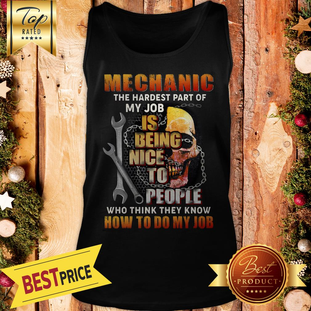 Nice Mechanic The Hardest Part Of My Job Is Being Nice To People Tank Top