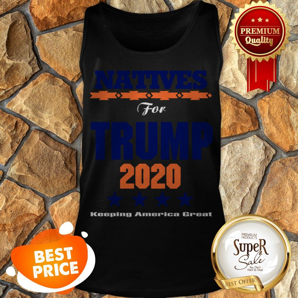 Nice Natives For Trump 2020 Keeping America Great Tank Top