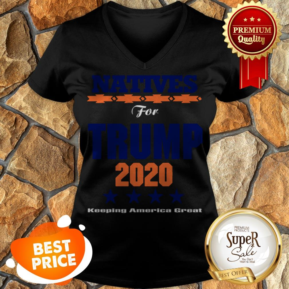 Nice Natives For Trump 2020 Keeping America Great V-neck