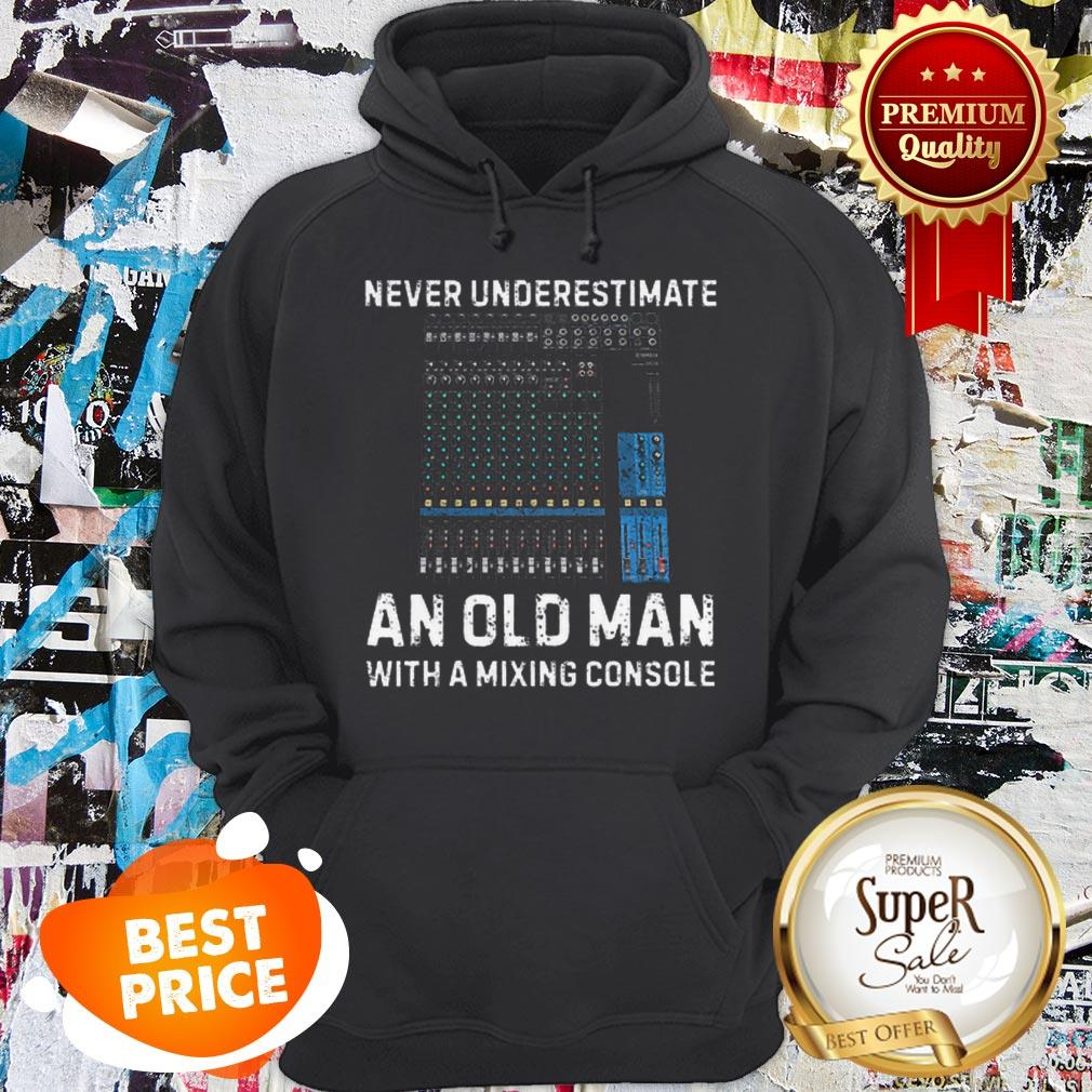 Nice Never Underestimate An Old Man With A Mixing Console Hoodie