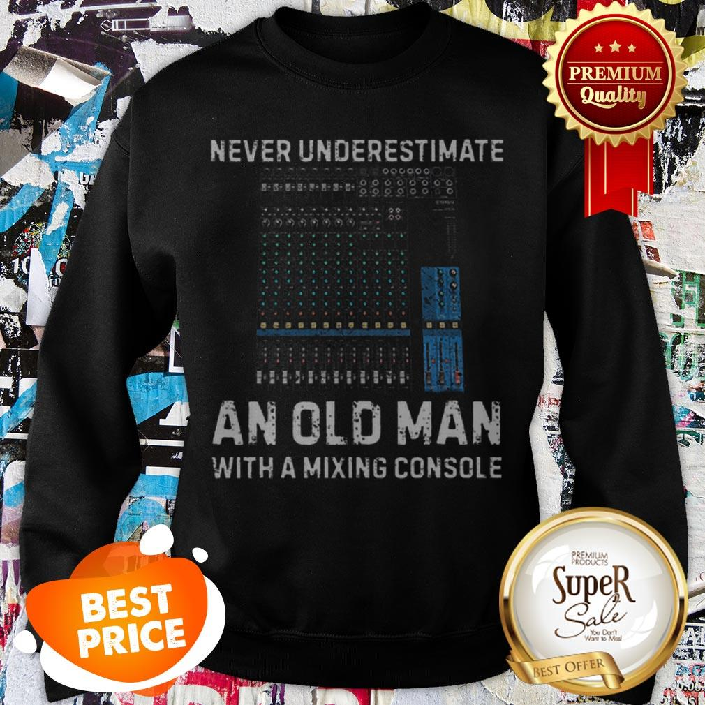 Nice Never Underestimate An Old Man With A Mixing Console Sweatshirt