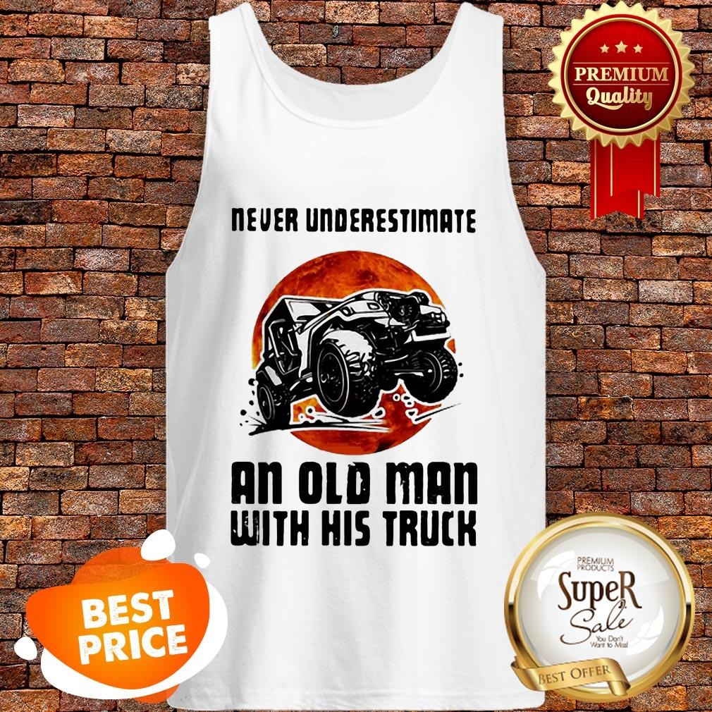 Nice Never Underestimate An Old Man With His Truck Sunset Tank Top