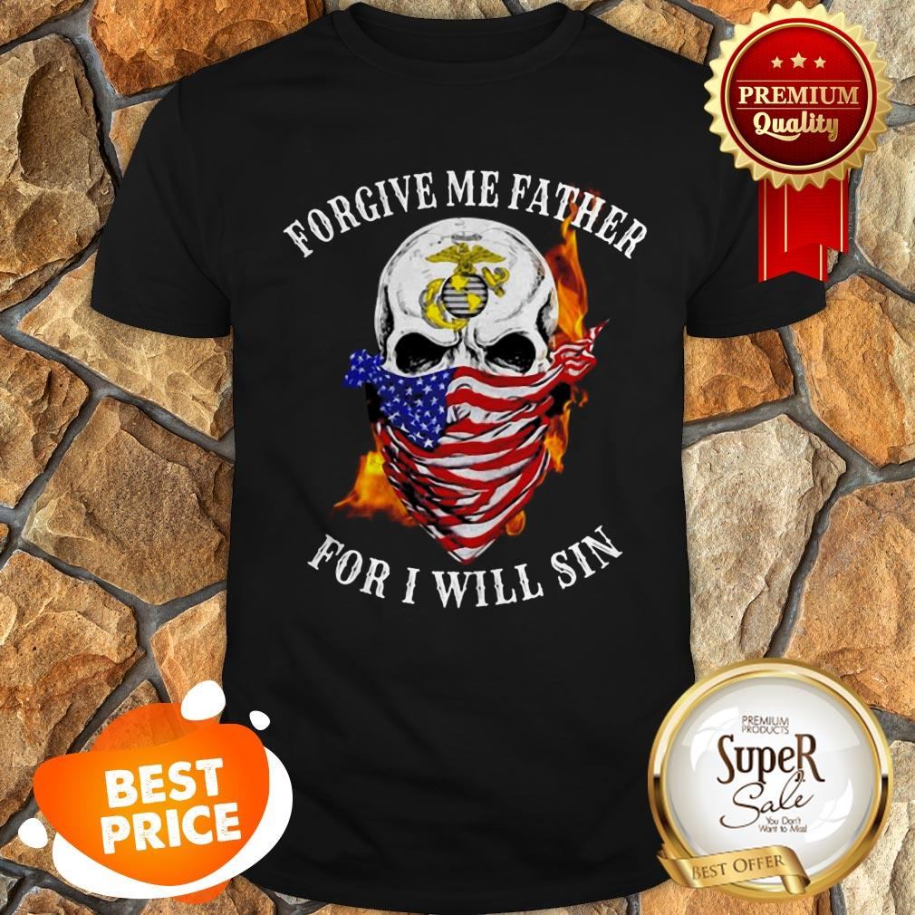 Nice Skull US Marine Forgive Me Father For I Will Sin Shirt