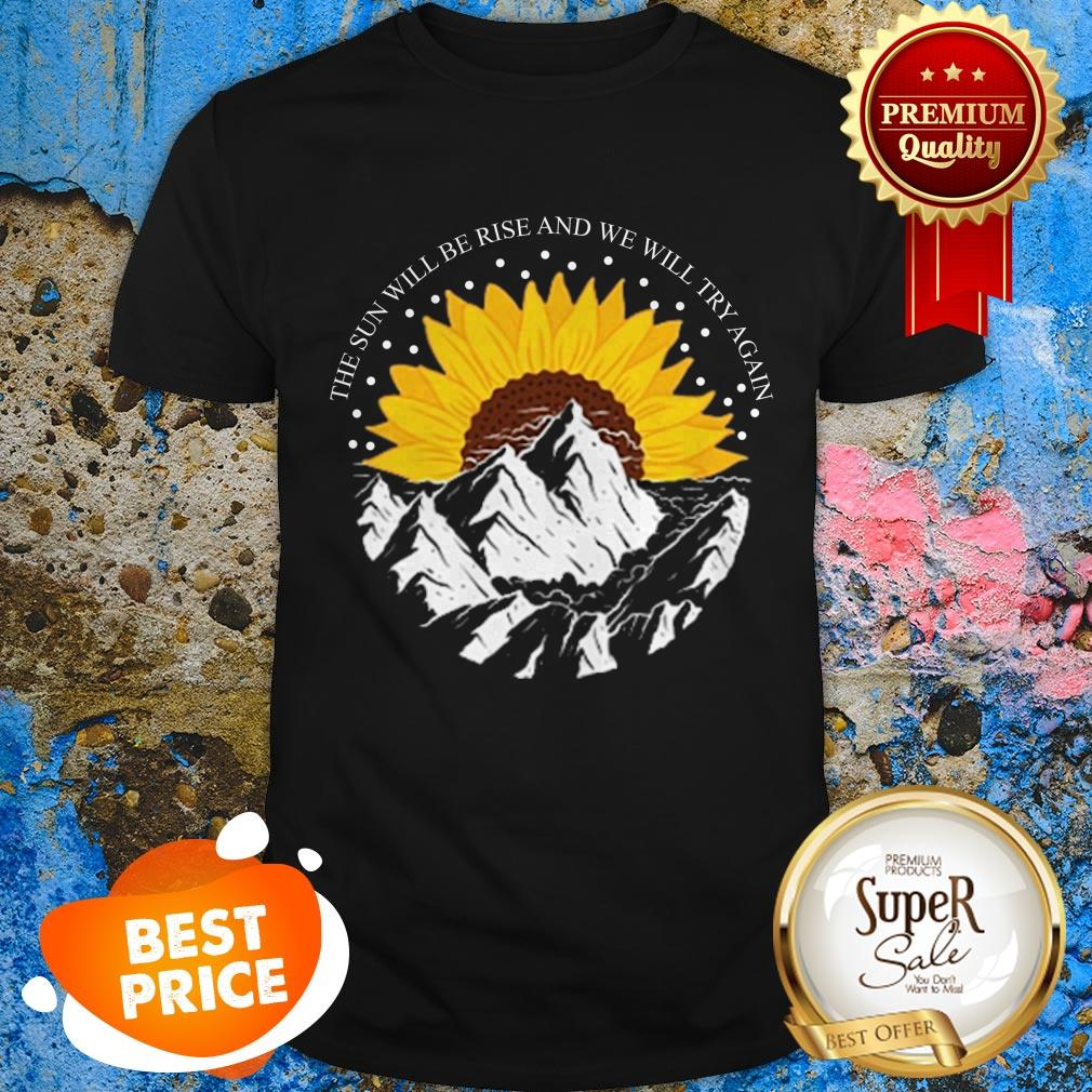 Nice Sunrise Sunflower The Sun Will Rise And We Will Try Again shirt