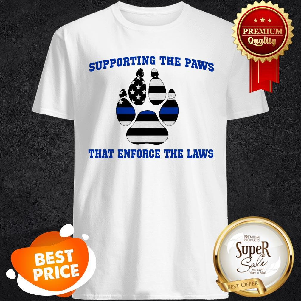 Nice Supporting The Paws That Enforce The Laws Dog Lovers Shirt
