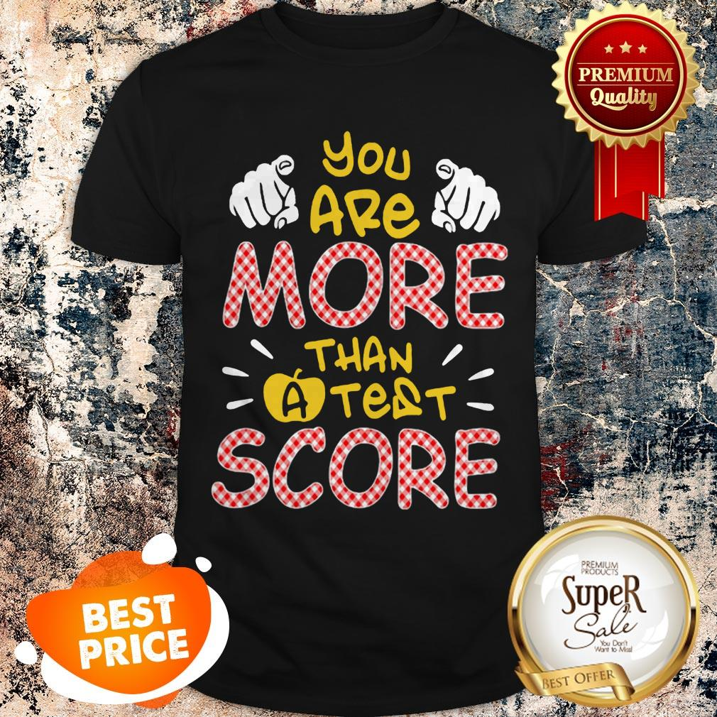 Nice You Are More Than A Test Score Shirt