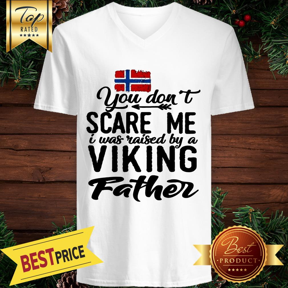 Norway You Don't Scare Me I Was Raised By A Viking Father V-neck