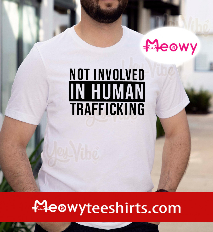 not involved in human trafficking shirt
