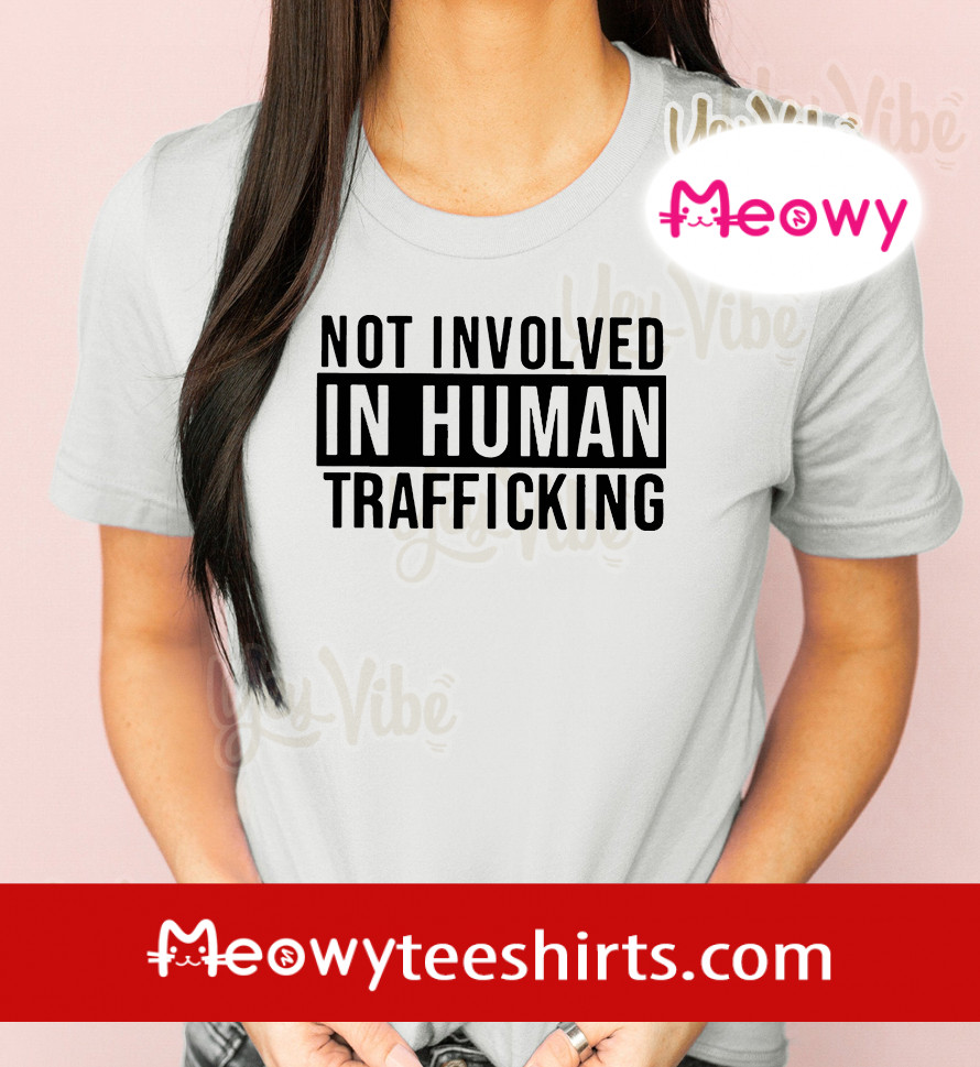 not involved in human trafficking shirts