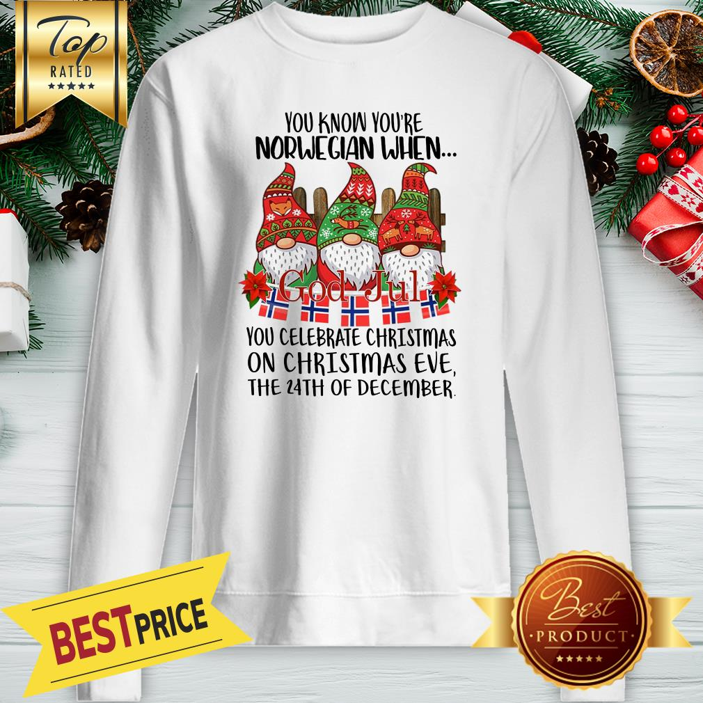 Official Gnome You Know You're Norwegian God Jul Christmas 24th December Sweatshirt