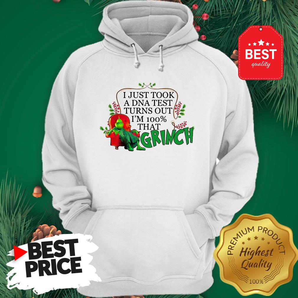 Official I Just Took A DNA Test Turns Out I'm 100% That Grinch Hoodie