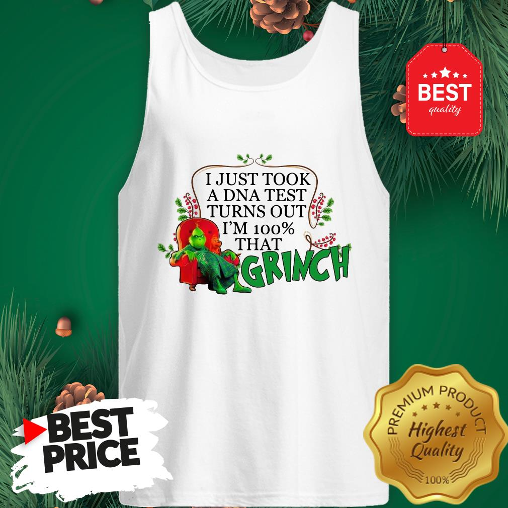 Official I Just Took A DNA Test Turns Out I'm 100% That Grinch Tank Top