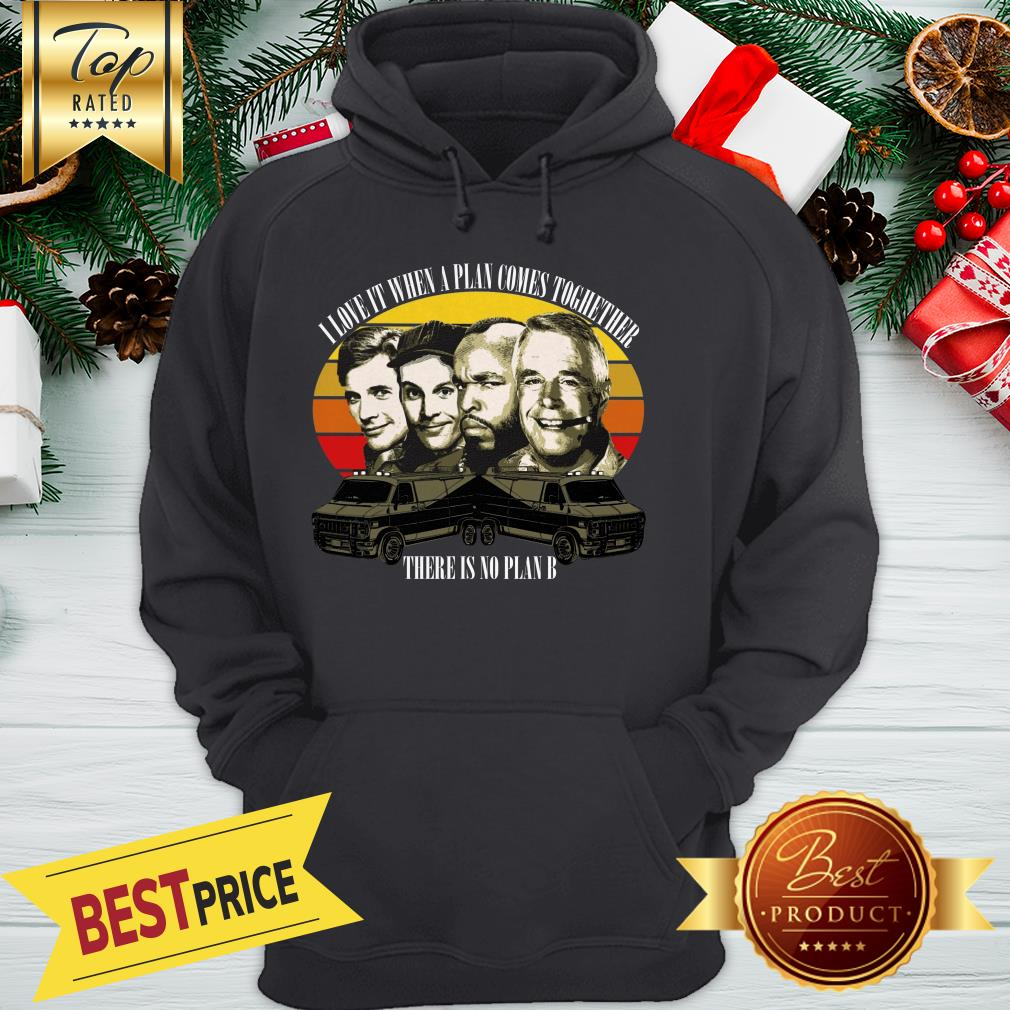 Official I Love It When A Plan Comes Together There is No Plan B Hoodie