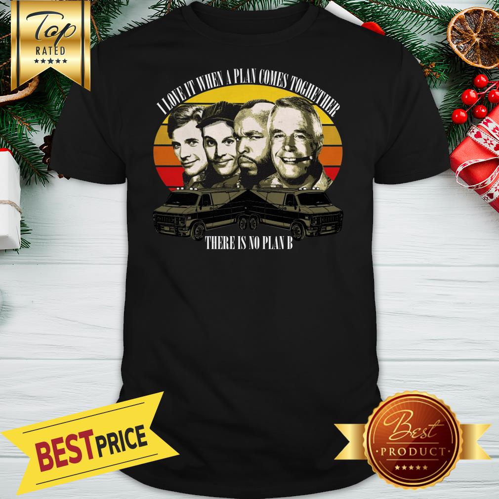 Official I Love It When A Plan Comes Together There is No Plan B Shirt