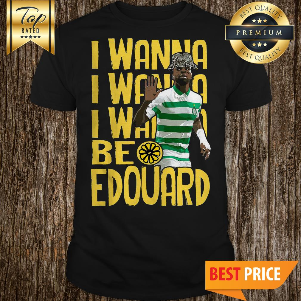 Official I Wanna Be Edouard A3 Full Colour Graphic shirt