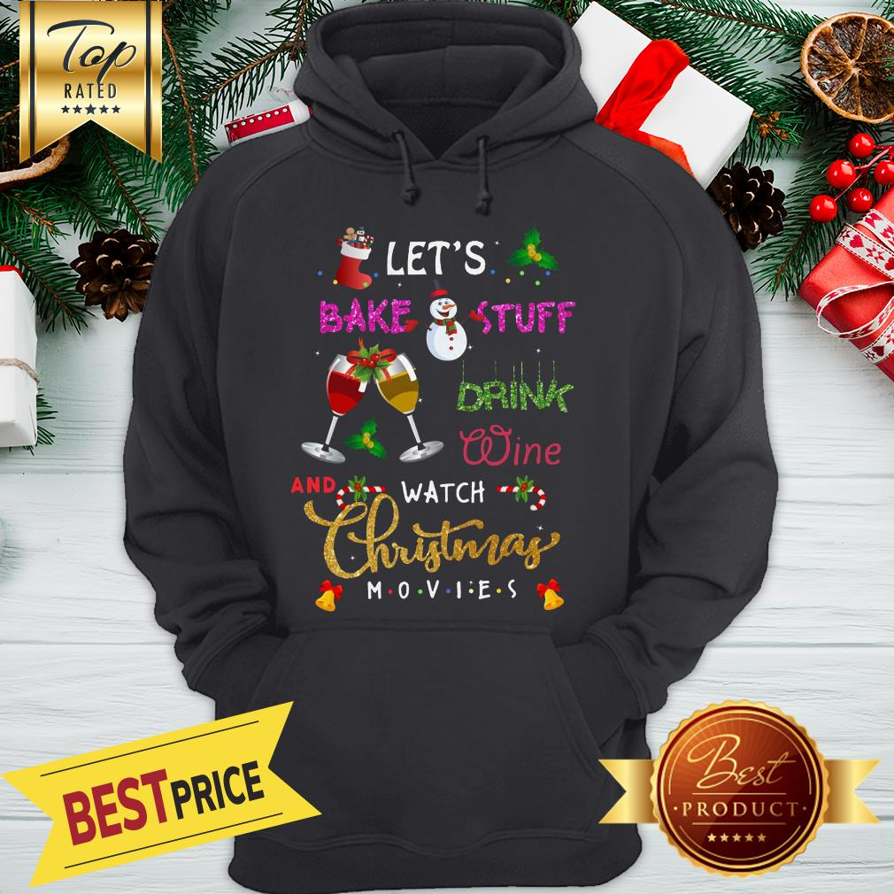 Official Let's Bake Stuff Drink Wine And Watch Christmas Movies Hoodie