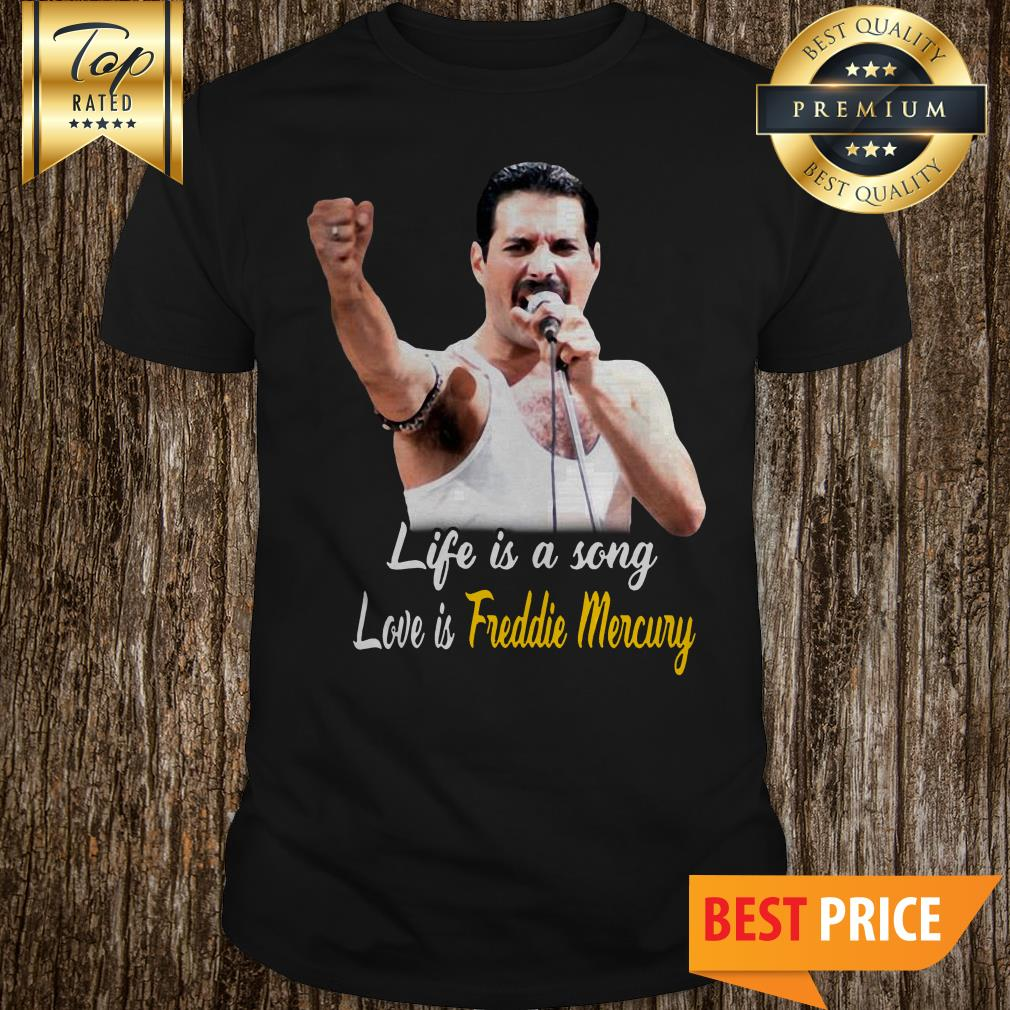 Official Life Is A Song Love Is Freddie Mercury shirt