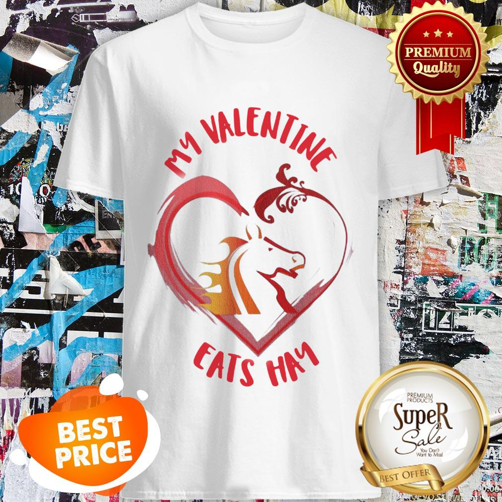 Official My Valentine Horse Eats Hay Shirt