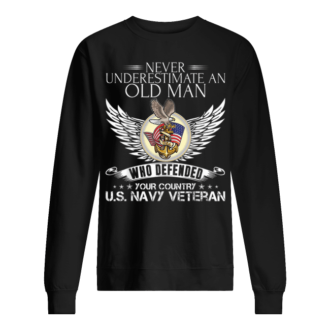 Official Never Underestimate An Old Man US Navy Veteran Who Defended Your Country Unisex Sweatshirt