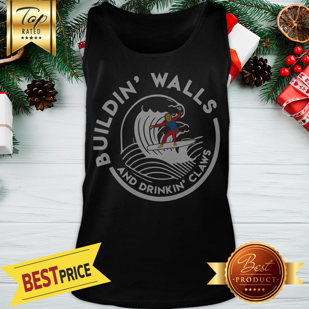 Official Nice Donald Trump Buildin Walls And Drinkkin' Claws Tank Top