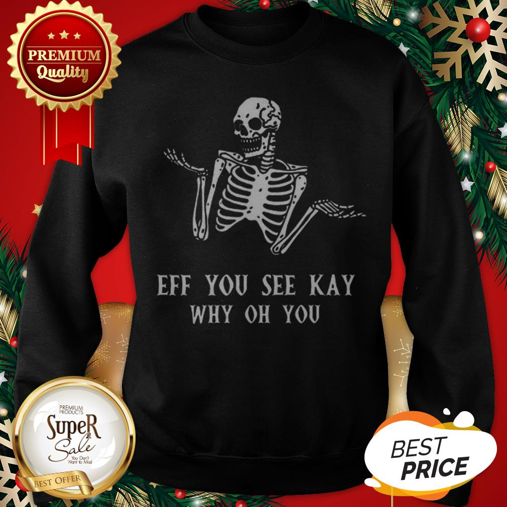 Official Skeleton Eff You See Kay Why Oh You Sweatshirt