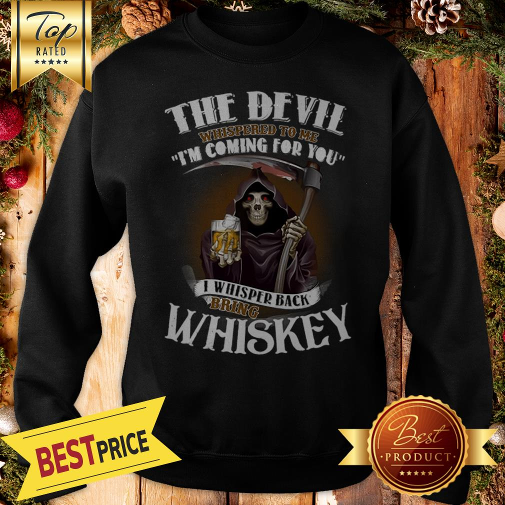 Official Skull The Devil Whispered To Me I'm Coming For You Bring Whiskey Sweatshirt