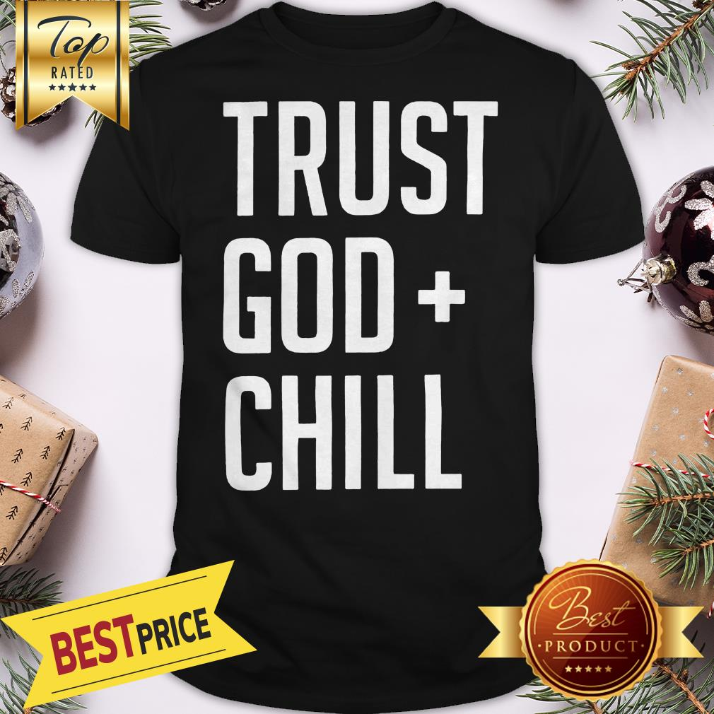 Official Trust God + Chill Adult Shirt